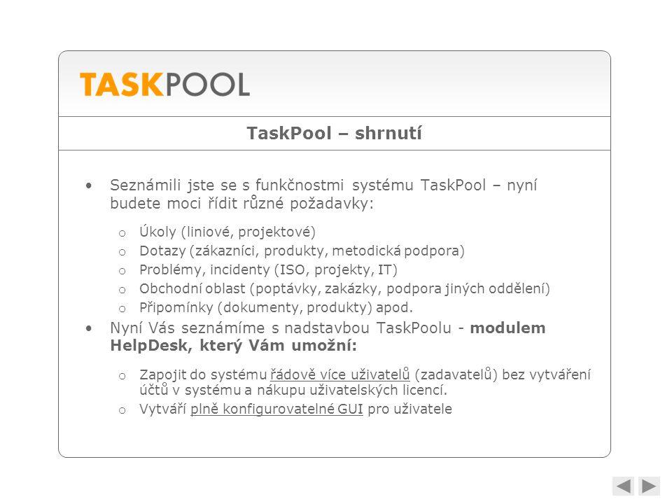 TaskPool – shrnutí •Seznámili jste se s funkčnostmi systému TaskPool – nyní budete moci řídit různé požadavky: o Úkoly (liniové, projektové) o Dotazy (zákazníci, produkty, metodická podpora) o Problémy, incidenty (ISO, projekty, IT) o Obchodní oblast (poptávky, zakázky, podpora jiných oddělení) o Připomínky (dokumenty, produkty) apod.