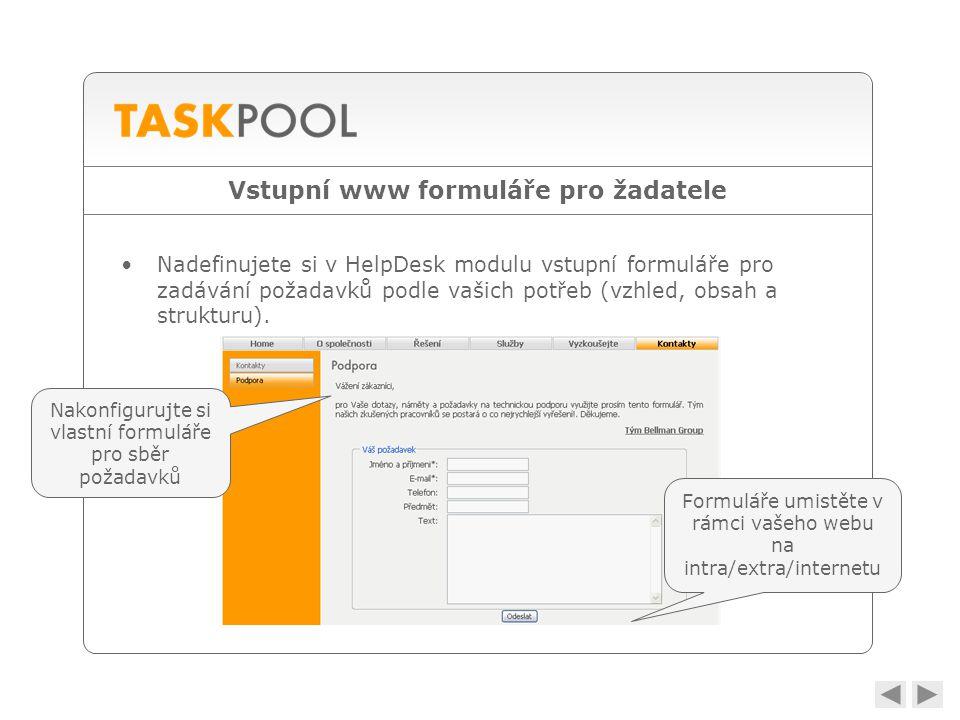 Vstupní www formuláře pro žadatele •Nadefinujete si v HelpDesk modulu vstupní formuláře pro zadávání požadavků podle vašich potřeb (vzhled, obsah a strukturu).