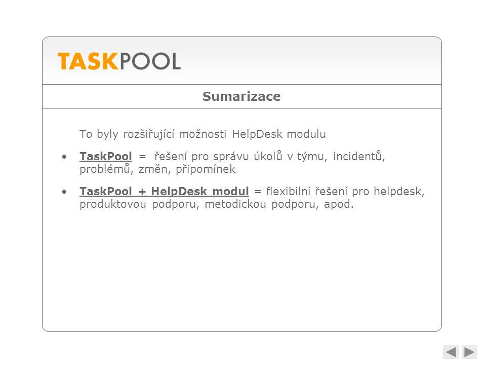 Sumarizace To byly rozšiřující možnosti HelpDesk modulu •TaskPool = řešení pro správu úkolů v týmu, incidentů, problémů, změn, připomínek •TaskPool + HelpDesk modul = flexibilní řešení pro helpdesk, produktovou podporu, metodickou podporu, apod.