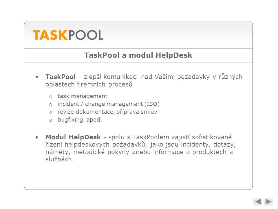 TaskPool a modul HelpDesk •TaskPool - zlepší komunikaci nad Vašimi požadavky v různých oblastech firemních procesů o task management o incident / change management (ISO) o revize dokumentace, příprava smluv o bugfixing, apod.