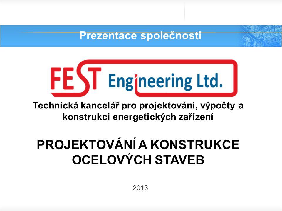 Prezentace společnosti 2013 Technická kancelář pro projektování, výpočty a konstrukci energetických zařízení PROJEKTOVÁNÍ A KONSTRUKCE OCELOVÝCH STAVE