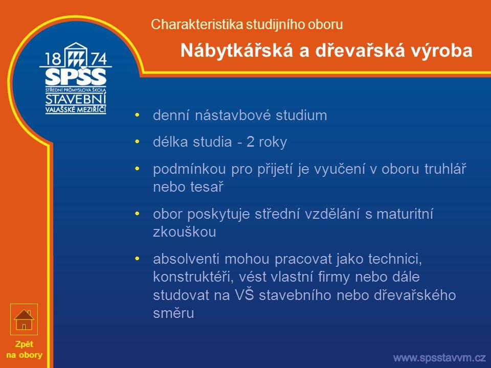 •denní nástavbové studium •délka studia - 2 roky •podmínkou pro přijetí je vyučení v oboru truhlář nebo tesař •obor poskytuje střední vzdělání s matur