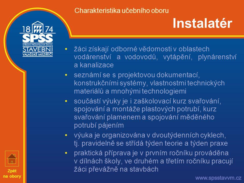 Charakteristika učebního oboru Instalatér •žáci získají odborné vědomosti v oblastech vodárenství a vodovodů, vytápění, plynárenství a kanalizace •sez