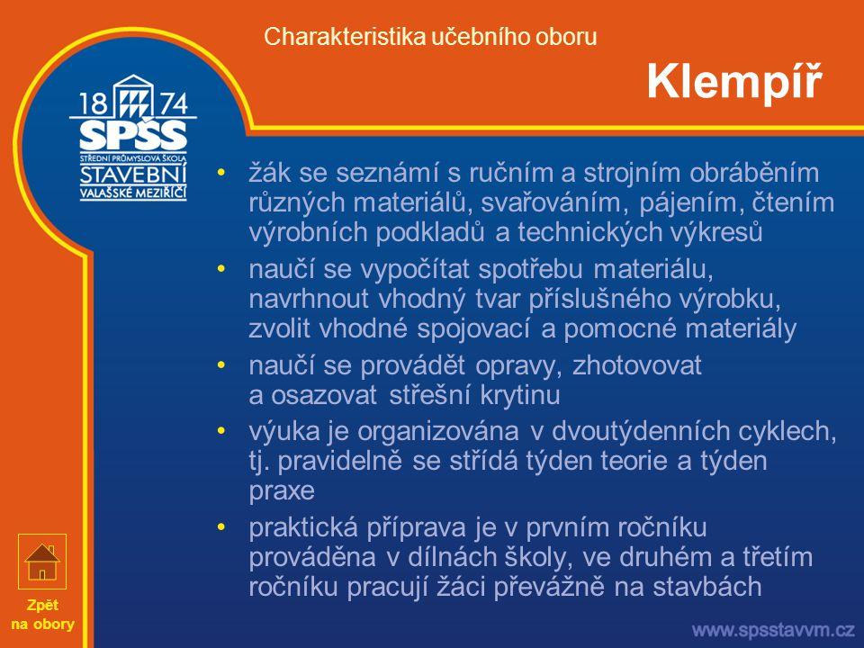 Charakteristika učebního oboru Klempíř •žák se seznámí s ručním a strojním obráběním různých materiálů, svařováním, pájením, čtením výrobních podkladů