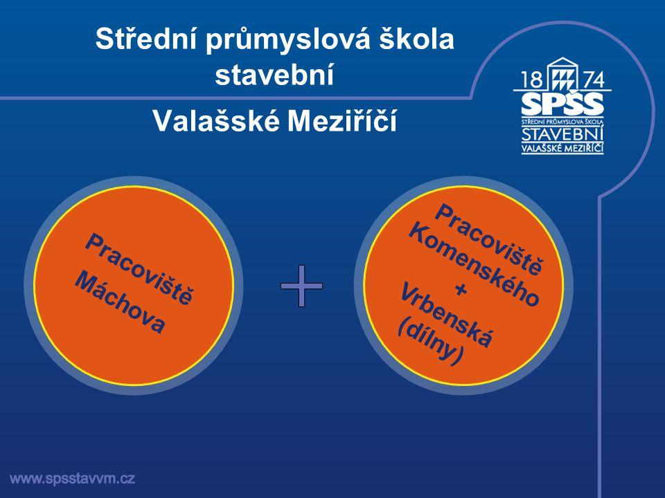 Střední průmyslová škola stavební Valašské Meziříčí Pracoviště Máchova Pracoviště Komenského + Vrbenská (dílny)