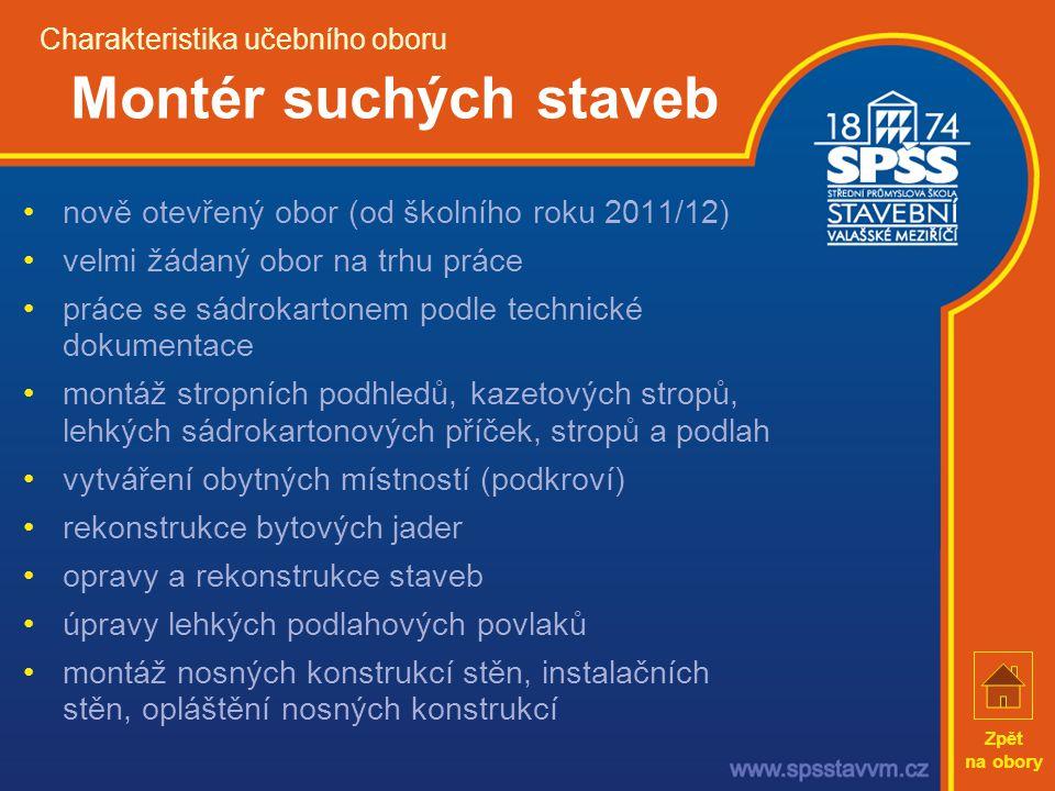Charakteristika učebního oboru Montér suchých staveb •nově otevřený obor (od školního roku 2011/12) •velmi žádaný obor na trhu práce •práce se sádroka