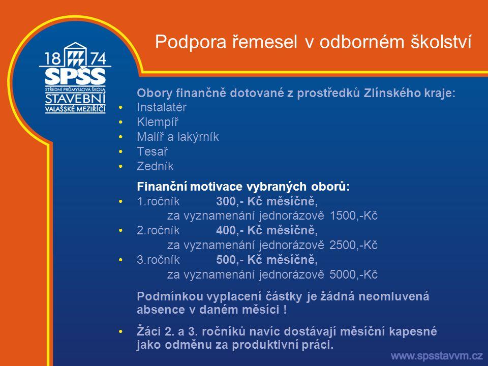 Podpora řemesel v odborném školství Obory finančně dotované z prostředků Zlínského kraje: •Instalatér •Klempíř •Malíř a lakýrník •Tesař •Zedník Finanč