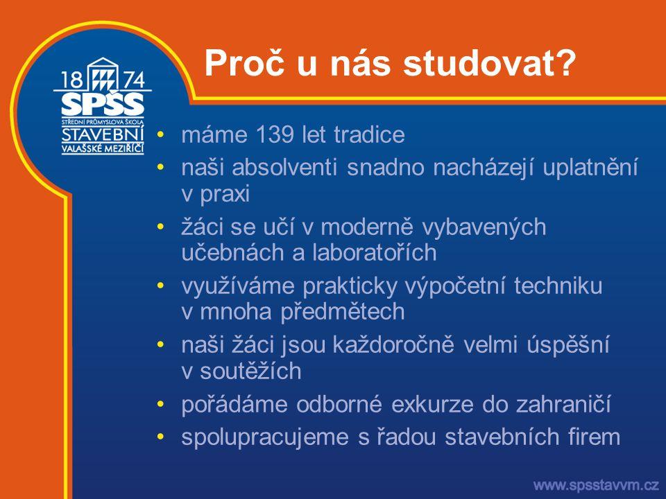 Proč u nás studovat? •máme 139 let tradice •naši absolventi snadno nacházejí uplatnění v praxi •žáci se učí v moderně vybavených učebnách a laboratoří