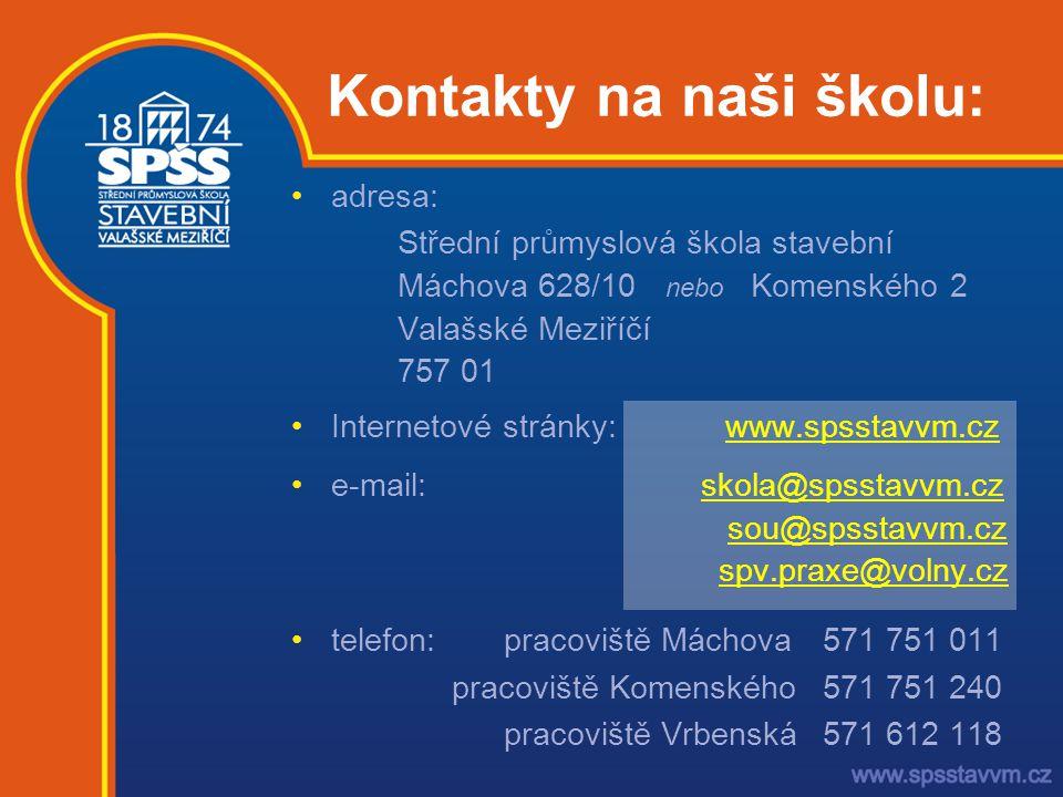 •adresa: Střední průmyslová škola stavební Máchova 628/10 nebo Komenského 2 Valašské Meziříčí 757 01 •Internetové stránky: www.spsstavvm.czwww.spsstav
