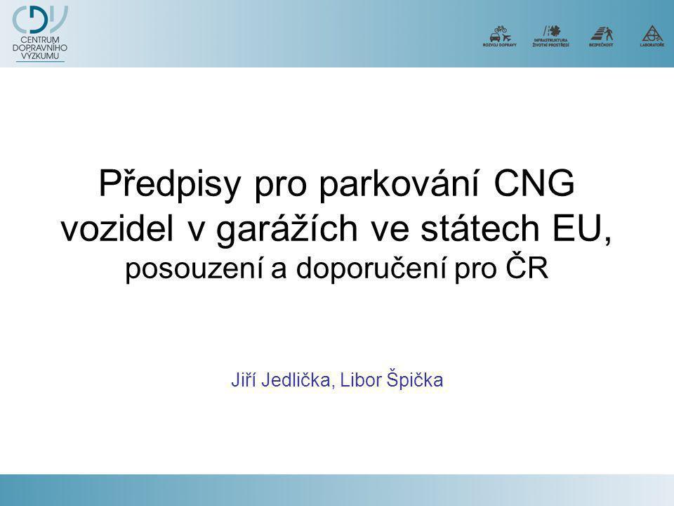 Předpisy pro parkování CNG vozidel v garážích ve státech EU, posouzení a doporučení pro ČR Jiří Jedlička, Libor Špička