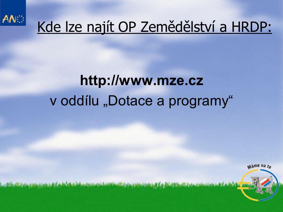 """Kde lze najít OP Zemědělství a HRDP: http://www.mze.cz v oddílu """"Dotace a programy"""""""