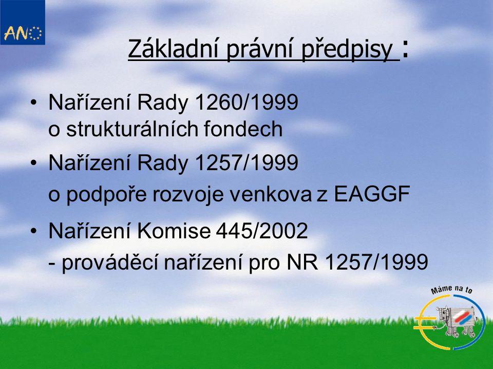 Základní právní předpisy : •Nařízení Rady 1260/1999 o strukturálních fondech •Nařízení Rady 1257/1999 o podpoře rozvoje venkova z EAGGF •Nařízení Komi