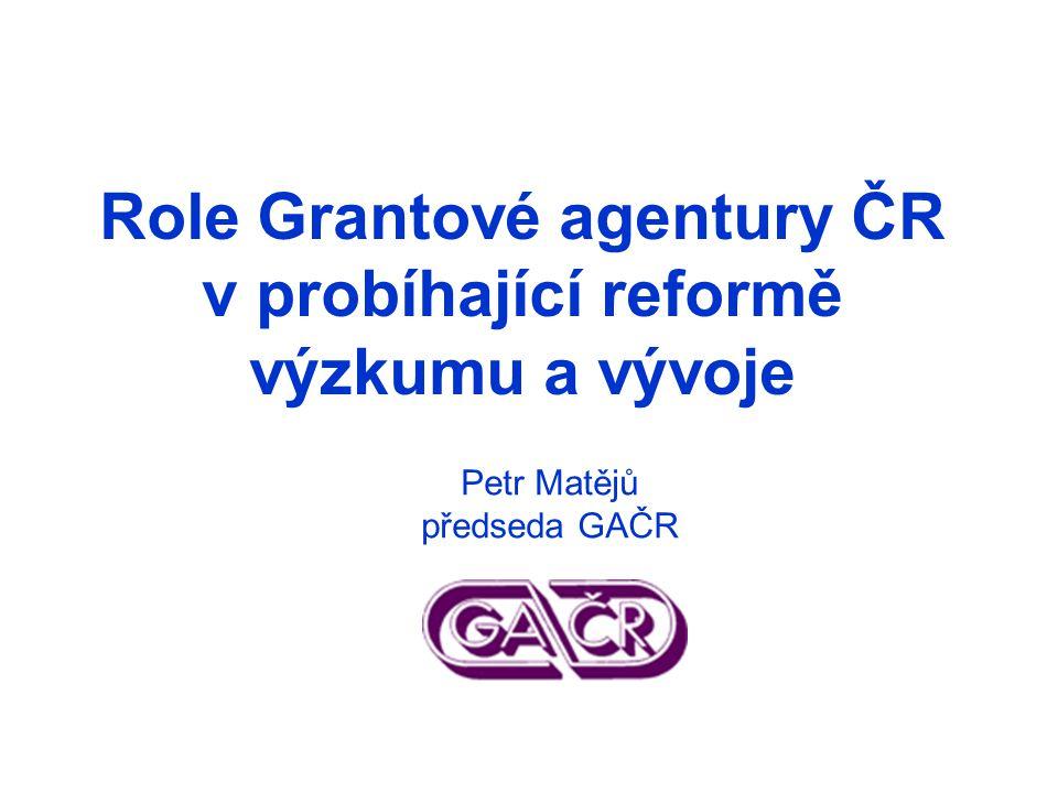 Role Grantové agentury ČR v probíhající reformě výzkumu a vývoje Petr Matějů předseda GAČR