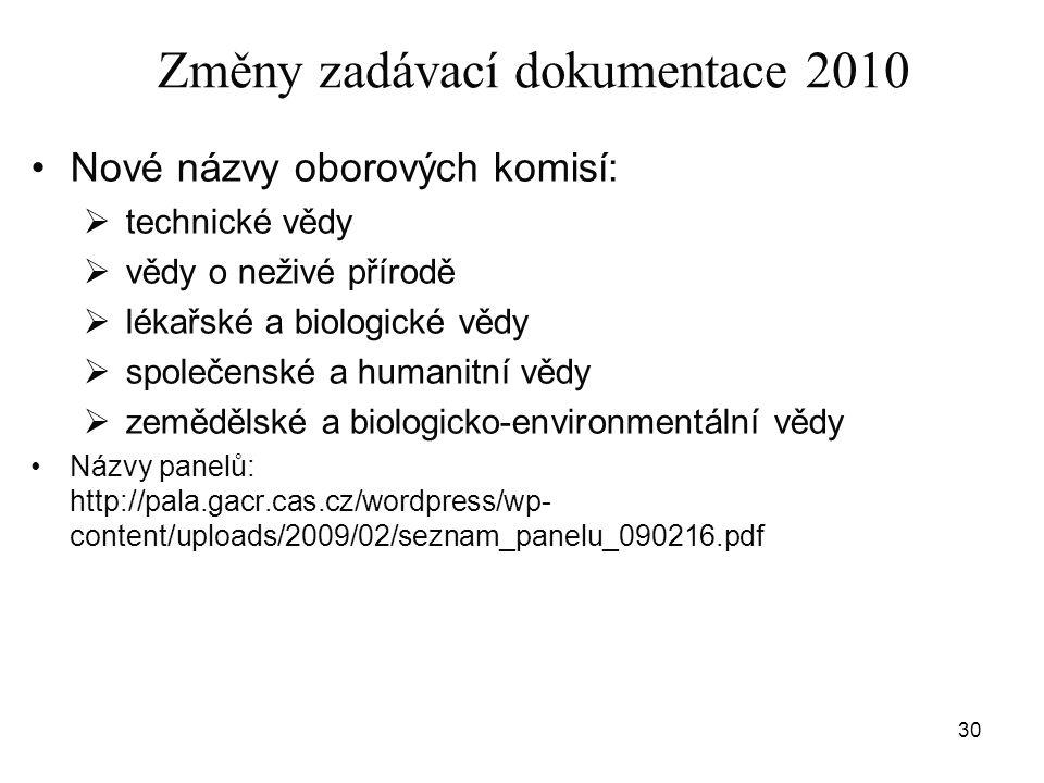 30 Změny zadávací dokumentace 2010 •Nové názvy oborových komisí:  technické vědy  vědy o neživé přírodě  lékařské a biologické vědy  společenské a