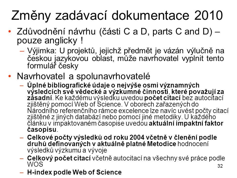 32 Změny zadávací dokumentace 2010 •Zdůvodnění návrhu (části C a D, parts C and D) – pouze anglicky ! –Výjimka: U projektů, jejichž předmět je vázán v