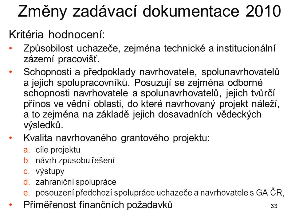 33 Změny zadávací dokumentace 2010 Kritéria hodnocení: •Způsobilost uchazeče, zejména technické a institucionální zázemí pracovišť. •Schopnosti a před