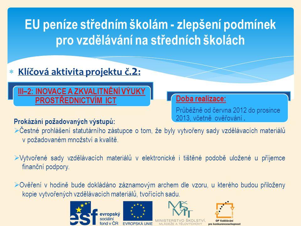  Klíčová aktivita projektu č. 2 : EU peníze středním školám - zlepšení podmínek pro vzdělávání na středních školách Doba realizace: Průběžně od červn