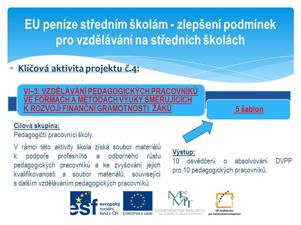  Klíčová aktivita projektu č.4: EU peníze středním školám - zlepšení podmínek pro vzdělávání na středních školách 5 šablon Cílová skupina: Pedagogičt