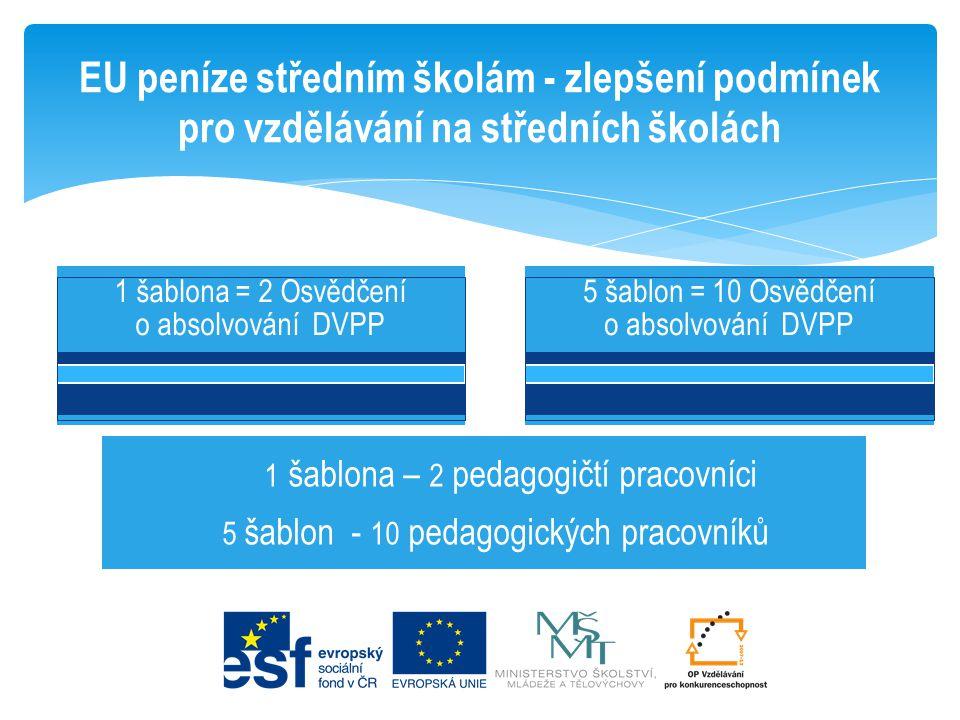 EU peníze středním školám - zlepšení podmínek pro vzdělávání na středních školách 1 šablona = 2 Osvědčení o absolvování DVPP 1 šablona – 2 pedagogičtí