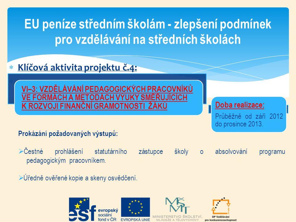  Klíčová aktivita projektu č.4:  EU peníze středním školám - zlepšení podmínek pro vzdělávání na středních školách Doba realizace: Průběžně od září