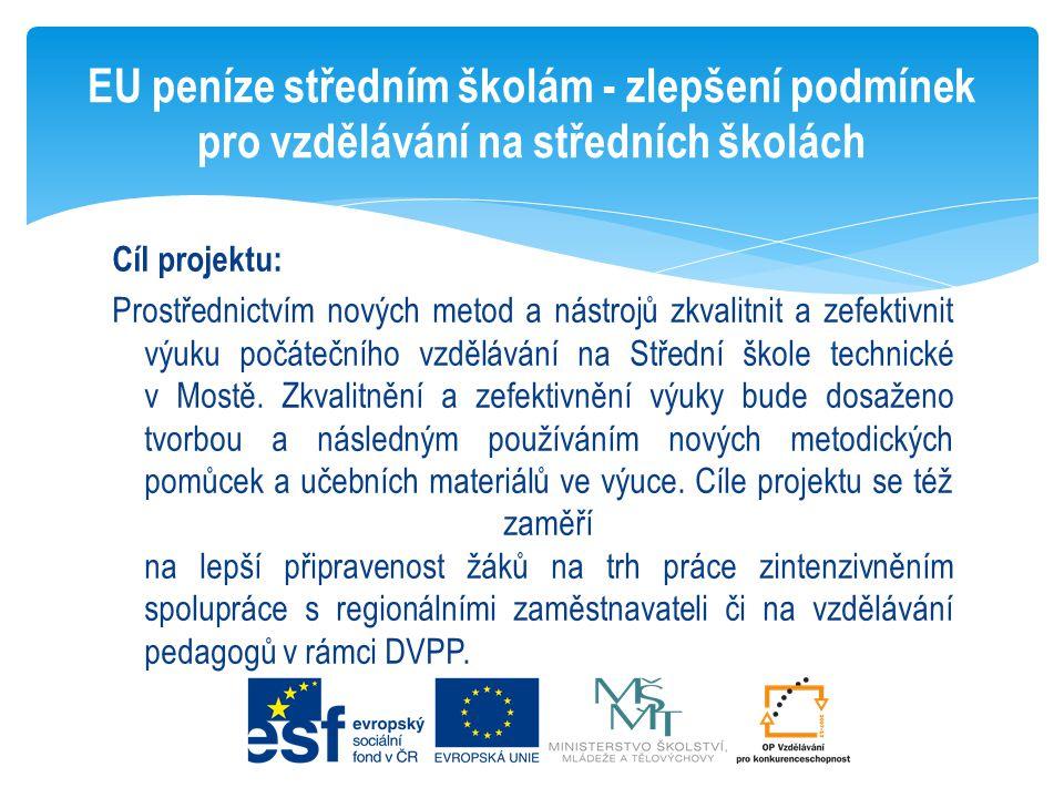 Cíl projektu: Prostřednictvím nových metod a nástrojů zkvalitnit a zefektivnit výuku počátečního vzdělávání na Střední škole technické v Mostě. Zkvali