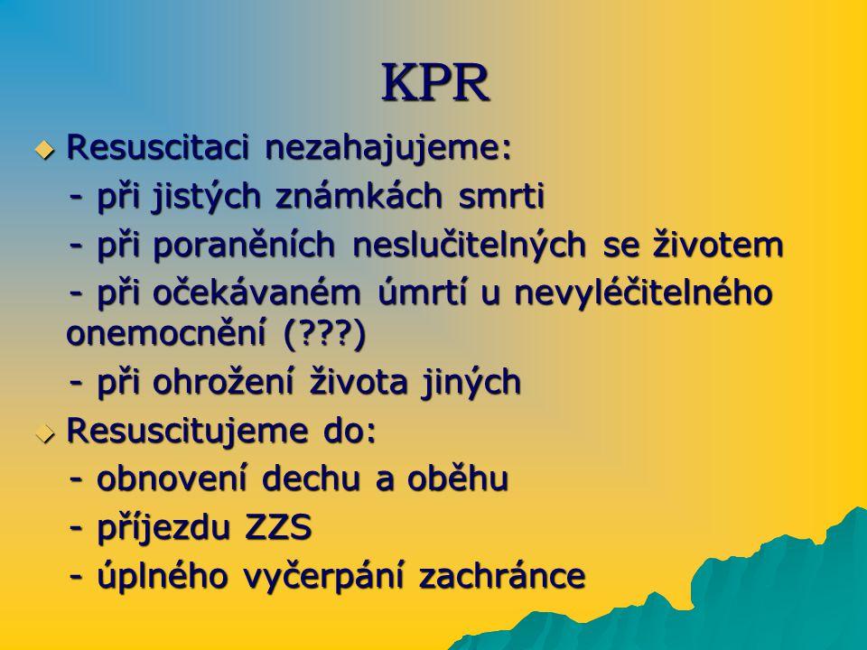 KPR  Resuscitaci nezahajujeme: - při jistých známkách smrti - při jistých známkách smrti - při poraněních neslučitelných se životem - při poraněních