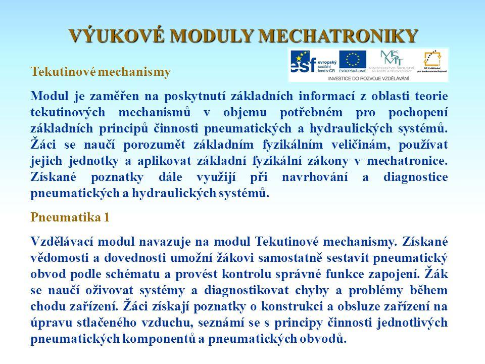 Tekutinové mechanismy Modul je zaměřen na poskytnutí základních informací z oblasti teorie tekutinových mechanismů v objemu potřebném pro pochopení zá
