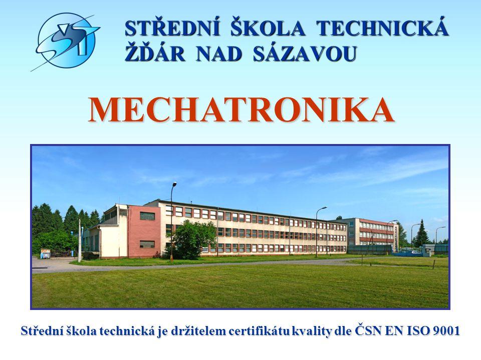 STŘEDNÍ ŠKOLA TECHNICKÁ ŽĎÁR NAD SÁZAVOU MECHATRONIKA Střední škola technická je držitelem certifikátu kvality dle ČSN EN ISO 9001