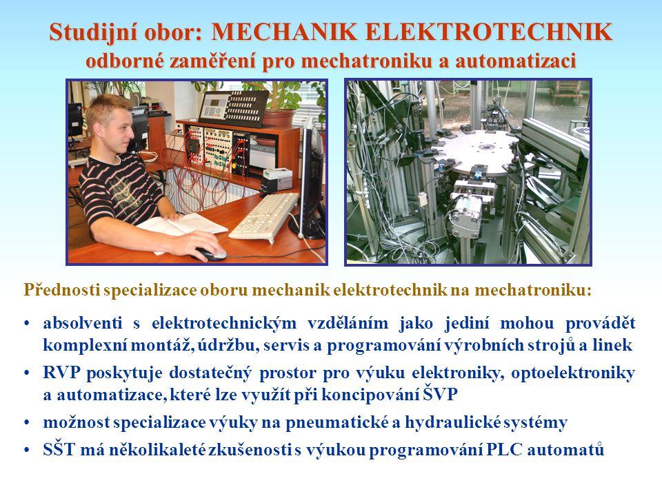 Studijní obor: MECHANIK ELEKTROTECHNIK odborné zaměření pro mechatroniku a automatizaci Přednosti specializace oboru mechanik elektrotechnik na mechat
