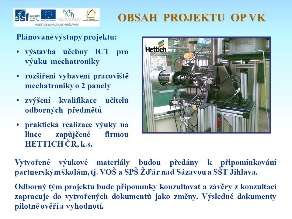 Plánované výstupy projektu: • výstavba učebny ICT pro výuku mechatroniky • rozšíření vybavení pracoviště mechatroniky o 2 panely • zvýšení kvalifikace