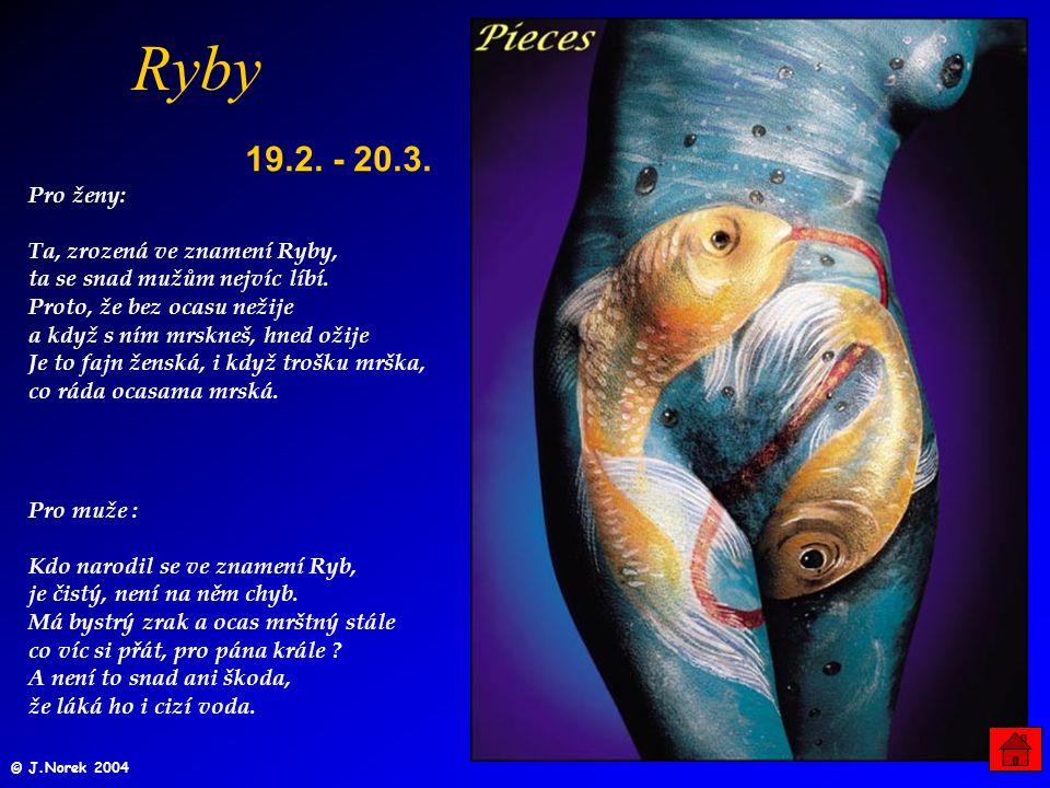 Ryby 19.2.- 20.3. Pro ženy: Ta, zrozená ve znamení Ryby, ta se snad mužům nejvíc líbí.