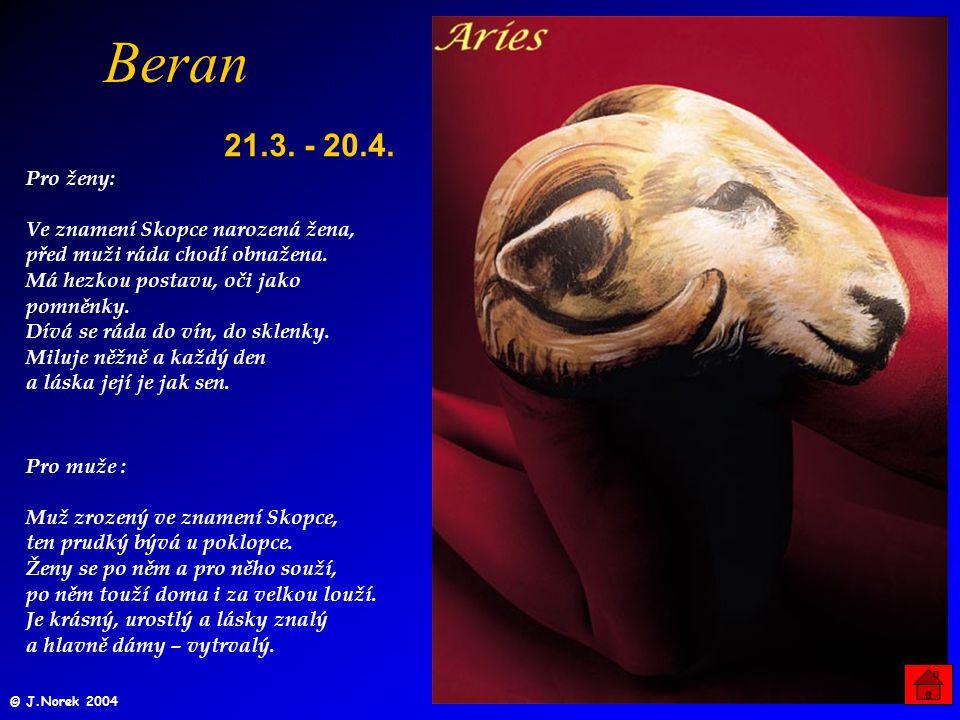 Beran 21.3.- 20.4. Pro muže : Muž zrozený ve znamení Skopce, ten prudký bývá u poklopce.