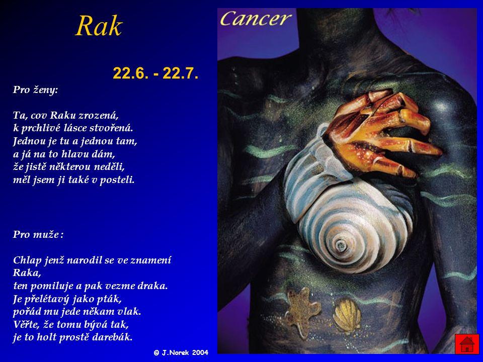 Rak 22.6.- 22.7. Pro muže : Chlap jenž narodil se ve znamení Raka, ten pomiluje a pak vezme draka.