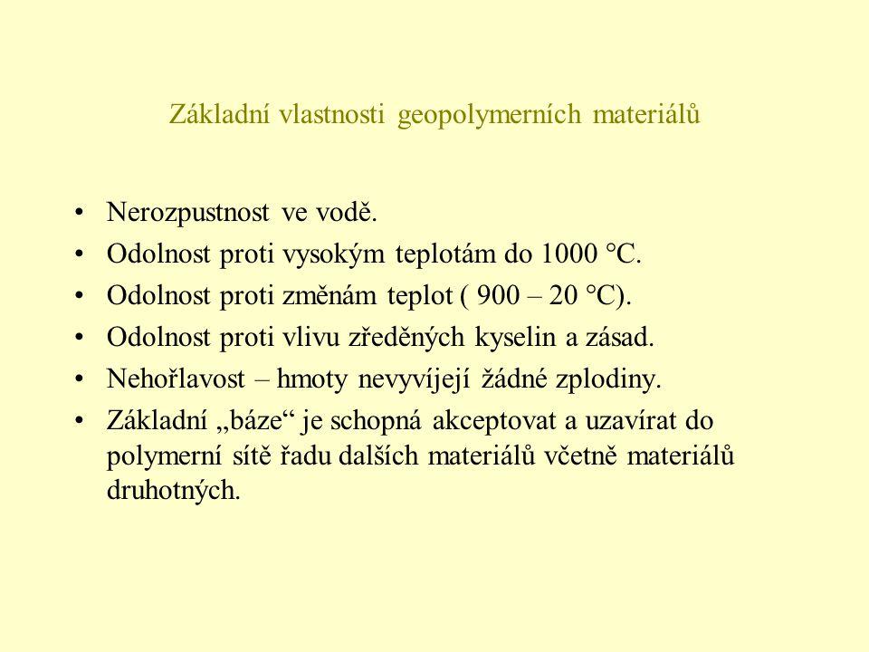 Základní vlastnosti geopolymerních materiálů •Nerozpustnost ve vodě. •Odolnost proti vysokým teplotám do 1000 °C. •Odolnost proti změnám teplot ( 900