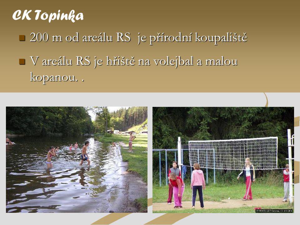  200 m od areálu RS je přírodní koupaliště CK Topinka  V areálu RS je hřiště na volejbal a malou kopanou..