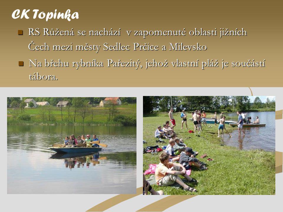  RS Růžená se nachází v zapomenuté oblasti jižních Čech mezi městy Sedlec Prčice a Milevsko CK Topinka  Na břehu rybníka Pařezitý, jehož vlastní plá
