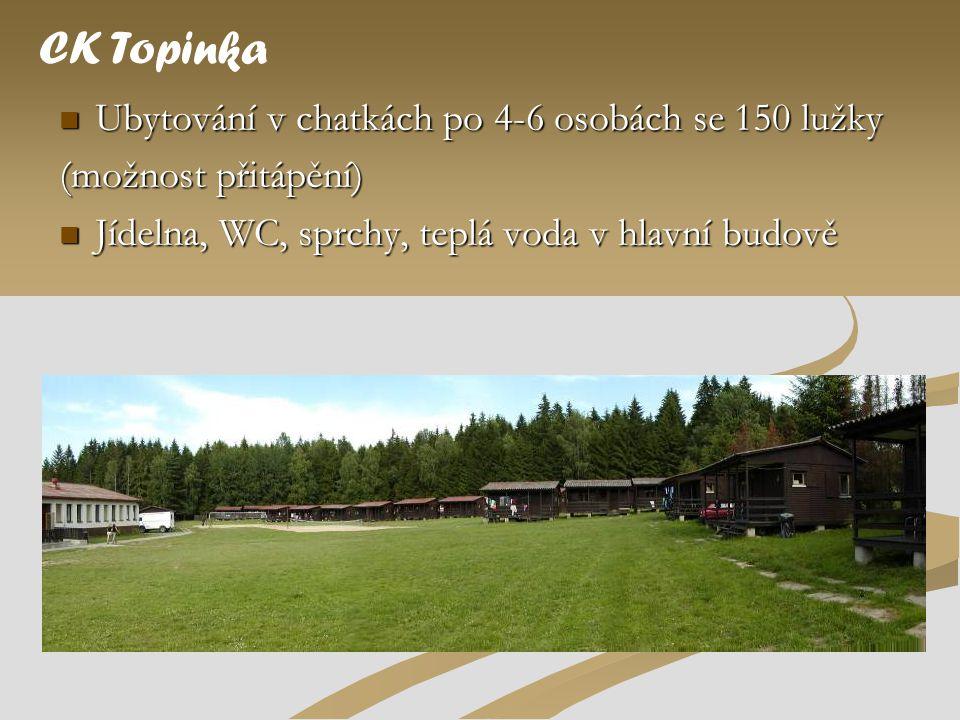  Ubytování v chatkách po 4-6 osobách se 150 lužky (možnost přitápění)  Jídelna, WC, sprchy, teplá voda v hlavní budově CK Topinka
