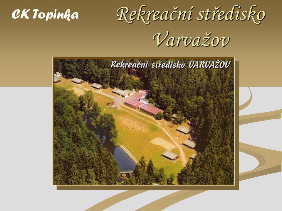 Rekreační středisko Varvažov Sem vložte fotografii výrobku. CK Topinka