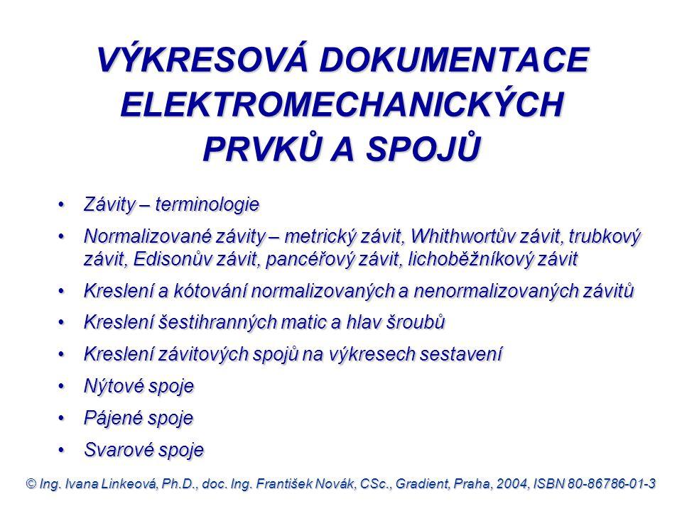 © Ing. Ivana Linkeová, Ph.D., doc. Ing. František Novák, CSc., Gradient, Praha, 2004, ISBN 80-86786-01-3 VÝKRESOVÁ DOKUMENTACE ELEKTROMECHANICKÝCH PRV