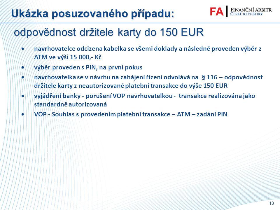12 Ukázka posuzovaného případu: nesplnění lhůty převodu, nesprávně použitý kurz •Vysvětlení banky dle Oznámení o provádění platebního styku: Dle čl. 5