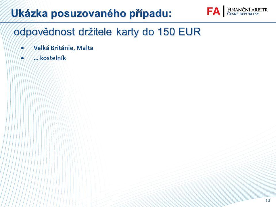 15 Ukázka posuzovaného případu: odpovědnost držitele karty do 150 EUR •§ 116 (1) Plátce nese ztrátu z neautorizované platební transakce a) do částky o