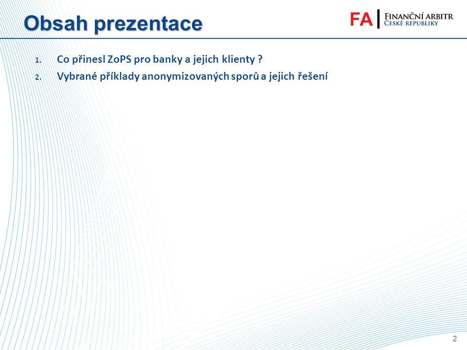 2 Obsah prezentace 1.Co přinesl ZoPS pro banky a jejich klienty .