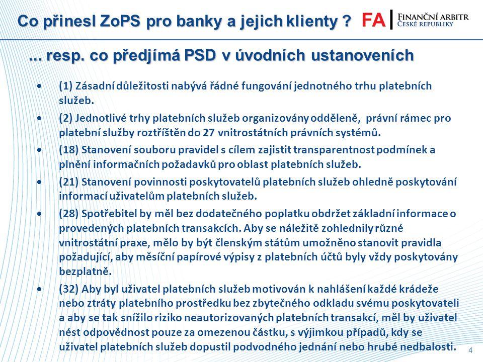 3 Co přinesl ZoPS pro banky a jejich klienty ? Zákon č. 284/2009 Sb. o platebním styku ze dne 22. července 2009 Důvody pro předložení návrhu nového zá
