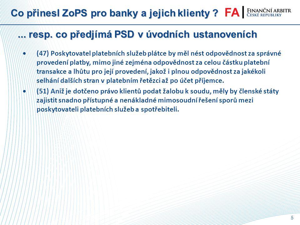 4 Co přinesl ZoPS pro banky a jejich klienty ?... resp. co předjímá PSD v úvodních ustanoveních •(1) Zásadní důležitosti nabývá řádné fungování jednot