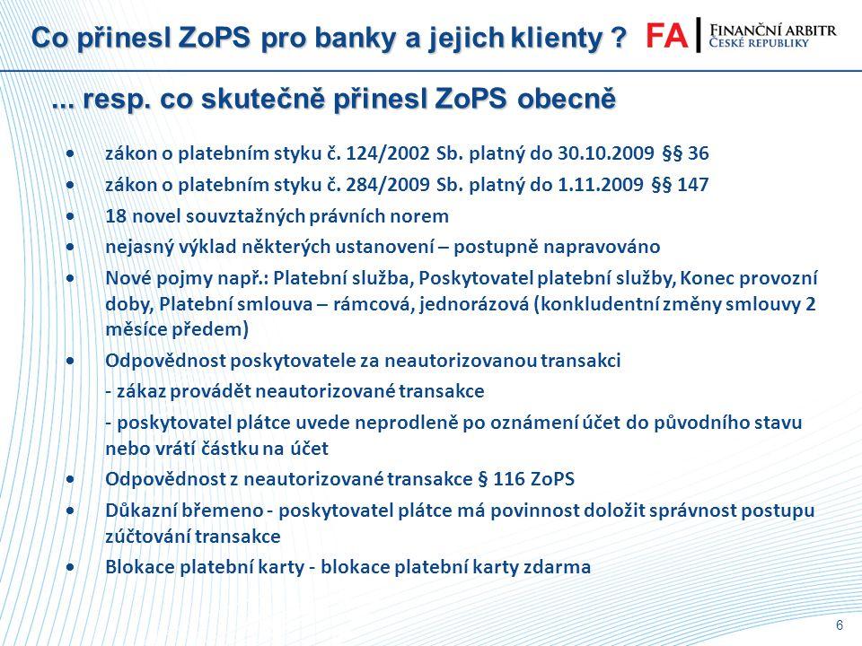5 Co přinesl ZoPS pro banky a jejich klienty ?... resp. co předjímá PSD v úvodních ustanoveních •(47) Poskytovatel platebních služeb plátce by měl nés