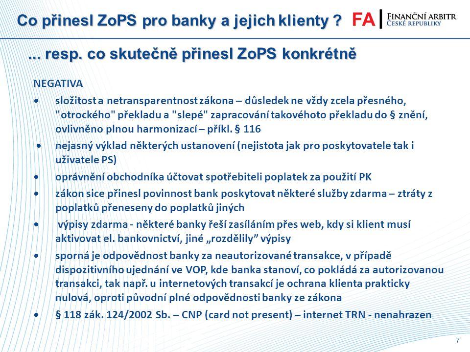 6 Co přinesl ZoPS pro banky a jejich klienty ?... resp. co skutečně přinesl ZoPS obecně •zákon o platebním styku č. 124/2002 Sb. platný do 30.10.2009