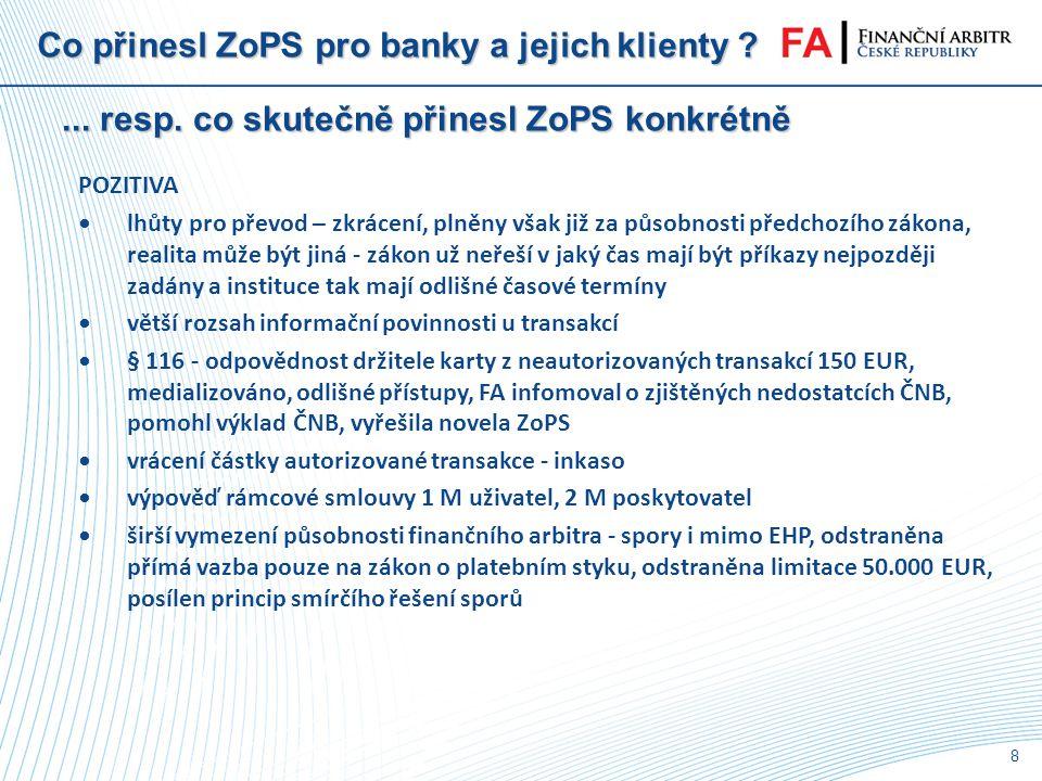 7 Co přinesl ZoPS pro banky a jejich klienty ?... resp. co skutečně přinesl ZoPS konkrétně NEGATIVA •složitost a netransparentnost zákona – důsledek n