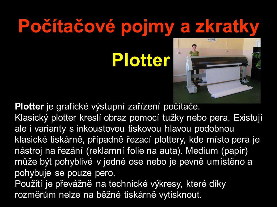 Počítačové pojmy a zkratky Plotter Plotter je grafické výstupní zařízení počítače. Klasický plotter kreslí obraz pomocí tužky nebo pera. Existují ale