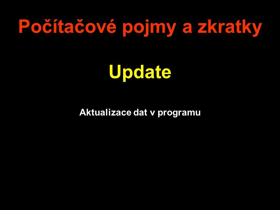 Počítačové pojmy a zkratky Update Aktualizace dat v programu