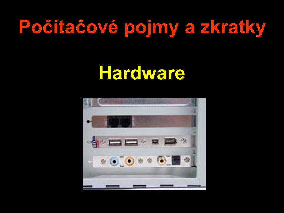 Počítačové pojmy a zkratky Hardware